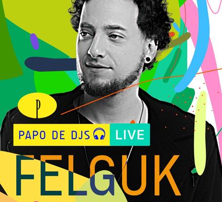 Evento PAPO DE DJS #05: FELGUK